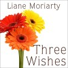 Three Wishes - Liane Moriarty, Heather Wilds