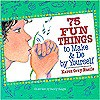 75 Fun Things to Make & Do by Yourself - Karen Gray Ruelle, Sandy Haight