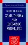 Game Theory and Economic Modelling (Clarendon Lectures in Economics) - David M. Kreps