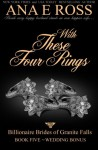 With These Four Rings - Book Five: Wedding Bonus (Billionaire Brides of Granite Falls) (Volume 5) - Ana E Ross