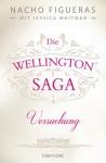 Die Wellington-Saga - Versuchung: Roman - Nacho Figueras, Jessica Whitman, Veronika Dünninger