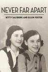 Never Far Apart (The Azrieli Series of Holocaust Survivor Memoirs) - Kitty Salsberg, Ellen Foster