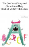 The (Not Very) Scary and (Sometimes) Hairy Book of Monster Letters - Jessica Nelson