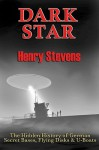 Dark Star: The Hidden History of German Secret Bases, Flying Disks & U-Boats - Henry Stevens