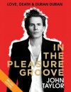 In the Pleasure Groove Deluxe: Love, Death, and Duran Duran - John Taylor