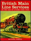 British Main Line Services in the Age of Steam 1900-1968 - Michael Harris