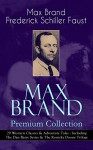 MAX BRAND Premium Collection: 29 Western Classics & Adventure Tales - Including The Dan Barry Series & The Ronicky Doone Trilogy: The Untamed, The Night ... Eden, Wild Freedom, The Ghost and many more - Max Brand, Frederick Schiller Faust