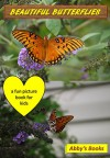 BEAUTIFUL BUTTERFLIES: A Fun Picture Book with Interesting Animal Facts for Kids - Abby's Books