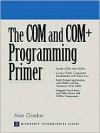The COM and COM+ Programming Primer - Alan Gordon