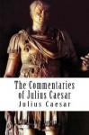 The Commentaries of Julius Caesar - Julius Caesar