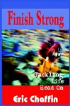 Finish Strong: Tackling Life Head on - Eric Chaffin
