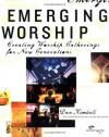 Emerging Worship: Creating Worship Gatherings for New Generations - Dan Kimball