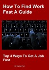 How To Find Work Fast A Guide: Top 3 Ways To Get A Job Fast - Bradley Paul