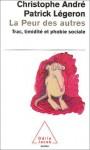 La peur des autres. Trac, timidité et phobie sociale - Christophe André, Patrick Légeron