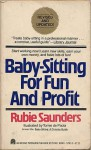 Baby Sitting For Fun And Profit - Rubie Saunders
