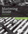 Mastering Xcode: Develop and Design (2nd Edition) - Maurice Kelly, Joshua Nozzi