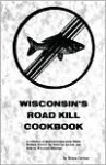 Wisconsin's Roadkill Cookbook - Bruce Carlson