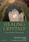 Healing Crystals: The A-Z Guide to 555 Gemstones - Michael Gienger