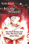 It's the Devil, Stupid!: Our Real Enemy and Why We Don't Talk about Him - Erik Rush