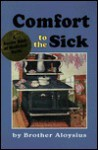 Comfort to the Sick: A Recipe Book of Medicinal Herbs - Brother Aloysius