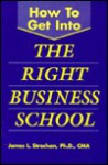 How to Get Into the Right Business School - James L. Strachan, Sarah Kennedy