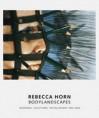 Rebecca Horn: Bodylandscapes: Drawings, Sculptures, Installations 1964 2004 - Rebecca Horn, Katharina Schmidt