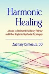 Harmonic Healing: A Guide to Facilitated Oscillatory Release and Other Rhythmic Myofascial Techniques - Zachary Comeaux, Kenneth E. Nelson