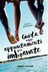 Guida agli appuntamenti per imbranate (Italian Edition) - Tracy Brogan, Lorenza Braga