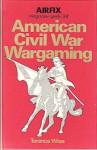 American Civil War Wargaming - Terence Wise