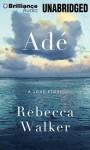 Adé: A Love Story - Rebecca Walker