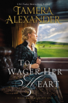 To Wager Her Heart (A Belle Meade Plantation Novel) - Tamera Alexander
