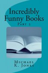 Incredibly Funny Books - Michael Jones