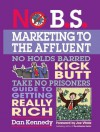 No B.S. Marketing To the Affluent: No Holds Barred Kick Butt Take No Prisoners Guide to Getting Really Rich - Dan S. Kennedy