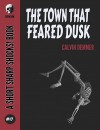 The Town That Feared Dusk (Short Sharp Shocks! #17) - Calvin Demmer