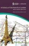 A History of the French in London: Liberty, Equality, Opportunity - Debra Kelly, Martyn Cornick