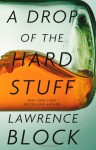 A Drop of the Hard Stuff - Lawrence Block