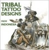 Tribal Tattoo Designs from Indonesia [With CDROM] - Maarten Hesselt van Dinter, M.L. Hesselt Van Dinter