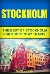 Stockholm: The Best Of Stockholm For Short Stay Travel (Short Stay Travel - City Guides Book 21) - Gary Jones