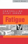 Controlling Pilot Error: Fatigue - James C. Miller