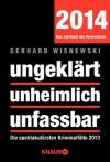ungeklärt unheimlich unfassbar: Die spektakulärsten Kriminalfälle 2013 (German Edition) - Gerhard Wisnewski