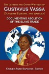 The Letters and Other Writings of Gustavus Vassa (Olaudah Equiano, the African) Documenting Abolition of the Slave Trade - Olaudah Equiano