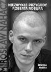 Niezwykłe przygody Roberta Robura - Mirosław Nahacz