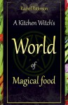 A Kitchen Witch's World of Magical Food - Rachel Patterson