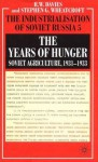 The Industrialisation of Soviet Russia, Volume 5: The Years of Hunger: Soviet Agriculture 1931-1933 - Robert W. Davies, Stephen G. Wheatcroft