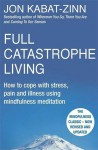 Full Catastrophe Living: How to Cope with Stress, Pain and Illness Using Mindfulness Meditation - Jon Kabat-Zinn