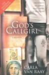 God's Callgirl: A Memoir - Carla van Raay
