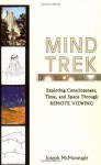 Mind Trek: Exploring Consciousness, Time & Space through Remote Viewing - Joseph McMoneagle, Charles T. Tart, Joe McMoneagle