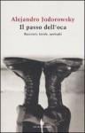Il passo dell'oca. Racconti, favole, apologhi - Alejandro Jodorowsky, Claudia Marseguerra
