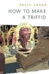 How to Make a Triffid: A Tor.Com Original - Kelly Lagor