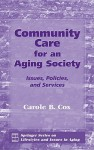 Community Care for an Aging Society: Issues, Policies, and Services - Carole B. Cox